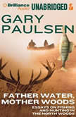 Father Water, Mother Woods Essays on Fishing and Hunting in the North Woods, Gary Paulsen