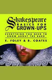 Shakespeare Basics for Grown-Ups Everything You Need to Know About the Bard, E. Foley