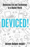 Deviced! Balancing Life and Technology in a Digital World, Doreen Dodgen-Magee