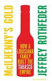 McIlhenny's Gold How a Louisiana Family Built the Tabasco Empire, Jeffrey Rothfeder