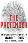 The Pretender My Life Undercover for the FBI, Marc Ruskin