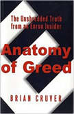 Anatomy of Greed The Unshredded Truth from an Enron Insider, Brian Cruver