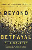 Beyond Betrayal Overcome Past Hurts and Begin to Trust Again, Phil Waldrep