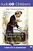 The Trouble Begins at 8 A Life of Mark Twain in the Wild, Wild West, Sid Fleischman