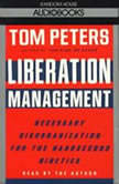 Liberation Management Necessary Disorganization for the Nanosecond Nineties, Tom Peters