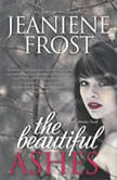The Beautiful Ashes A Broken Destiny Novel, Jeaniene Frost