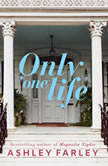Only One Life A Novel, Ashley Farley