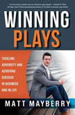 Winning Plays Tackling Adversity and Achieving Success in Business and in Life, Matt Mayberry