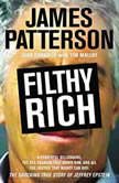 Filthy Rich A Powerful Billionaire, the Sex Scandal that Undid Him, and All the Justice that Money Can Buy: The Shocking True Story of Jeffrey Epstein, James Patterson