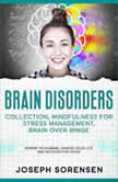 Brain Disorders: Collection, Mindfulness for Stress Management, Brain Over Binge: Rewire Your Brain, Change Your Life and Recover for Good, Joseph Sorensen