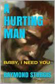 A Hurting Man Baby I Need You, Raymond Sturgis