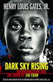 Dark Sky Rising: Reconstruction and the Dawn of Jim Crow, Henry Louis Gates, Jr.; Tonya Bolden