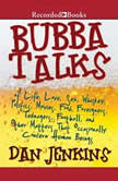 Bubba Talks Of Life, Love, Sex, Whiskey, Politics, Foreigners, Teenagers, Movies, Food, Foot, Dan Jenkins