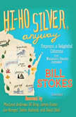 Hi-Ho Silver, Anyway Potpourri of Delightful Columns from Wisconsins Favorite Journalist, Bill Stokes