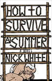 How to Survive a Summer, Nick White