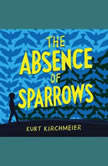 The Absence of Sparrows, Kurt Kirchmeier