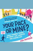 Your Pace or Mine? What Running Taught Me About Life, Laughter and Coming Last, Lisa Jackson