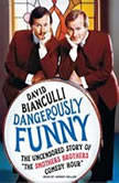 "Dangerously Funny The Uncensored Story of ""The Smothers Brothers Comedy Hour"", David Bianculli"