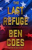 The Last Refuge A Dewey Andreas Novel, Ben Coes