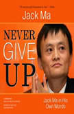 Never Give Up Jack Ma in His Own Words, Jack Ma