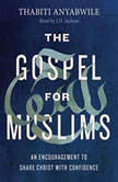 The Gospel for Muslims An Encouragement to Share Christ with Confidence, Thabiti Anyabwile