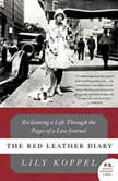 The Red Leather Diary Reclaiming a Life Through the Pages of a Lost Journal, Lily Koppel