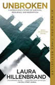 Unbroken A World War II Story of Survival, Resilience, and Redemption, Laura Hillenbrand