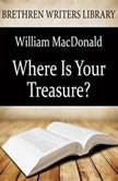Where Is Your Treasure?, William MacDonald