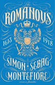 The Romanovs 1613-1918, Simon Sebag Montefiore