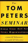 The Tom Peters Seminar Crazy Times Call for Crazy Organizations, Tom Peters