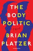 The Body Politic A Novel, Brian Platzer