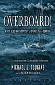 Overboard! A True Bluewater Odyssey of Disaster and Survival, Michael J. Tougias