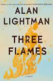 Three Flames A Novel, Alan Lightman