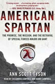 American Spartan The Promise, the Mission, and the Betrayal of Special Forces Major Jim Gant, Ann Scott Tyson