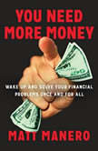 You Need More Money Wake Up and Solve Your Financial Problems Once And For All, Matt Manero