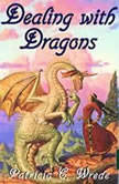 The Enchanted Forest Chronicles Book One: Dealing with Dragons, Patricia C. Wrede