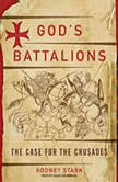 God's Battalions The Case for the Crusades, Rodney Stark