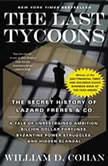 The Last Tycoons The Secret History of Lazard Freres & Co., William Cohan