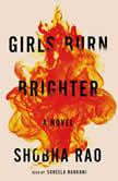 Girls Burn Brighter A Novel, Shobha Rao