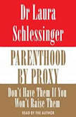 Parenthood by Proxy, Dr. Laura Schlessinger