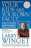 Your Kids Are Your Own Fault A Guide for Raising Responsible, Productive Adults, Larry Winget