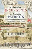 American Insurgents, American Patriots The Revolution of the People, T. H. Breen