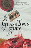The Glass Town Game, Catherynne M. Valente