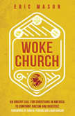 Woke Church An Urgent Call for Christians in America to Confront Racism and Injustice, Eric Mason
