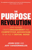 The Purpose Revolution How Leaders Create Engagement and Competitive Advantage in an Age of Social Good, John B. Izzo , Ph.D.