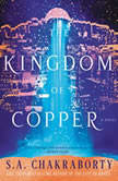 The Kingdom of Copper A Novel, S. A. Chakraborty