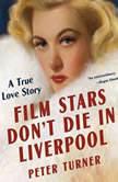 Film Stars Don't Die in Liverpool A True Love Story, Peter Turner