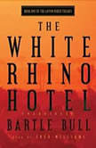 The White Rhino Hotel Anton Rider Trilogy, Book One, Bartle Bull