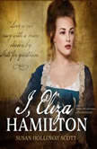 I, Eliza Hamilton, Susan Holloway Scott