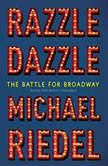 Razzle Dazzle The Battle for Broadway, Michael  Riedel